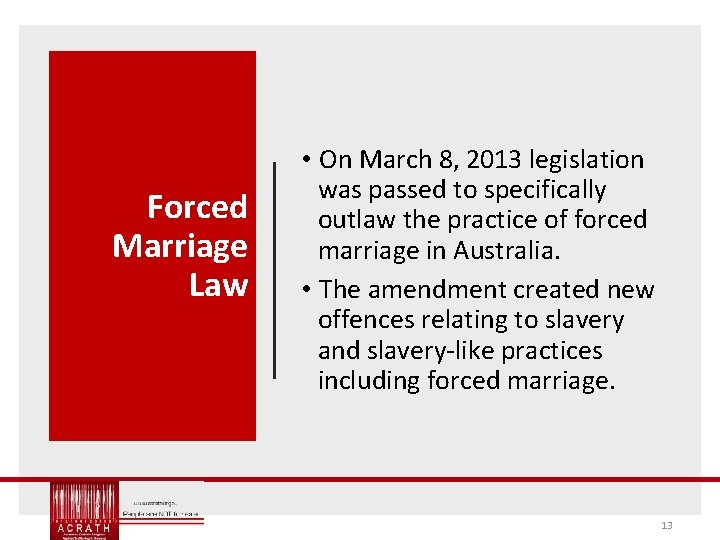 Forced Marriage Law • On March 8, 2013 legislation was passed to specifically outlaw