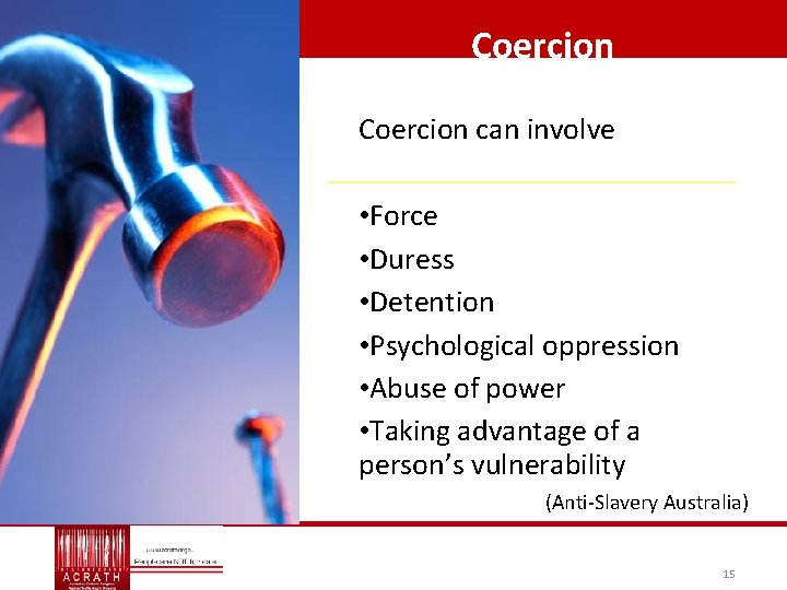Coercion can involve • Force • Duress • Detention • Psychological oppression • Abuse