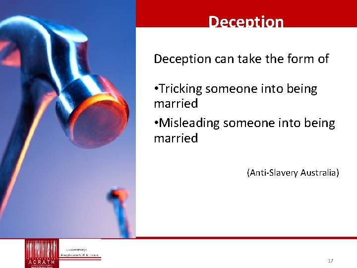 Deception can take the form of • Tricking someone into being married • Misleading