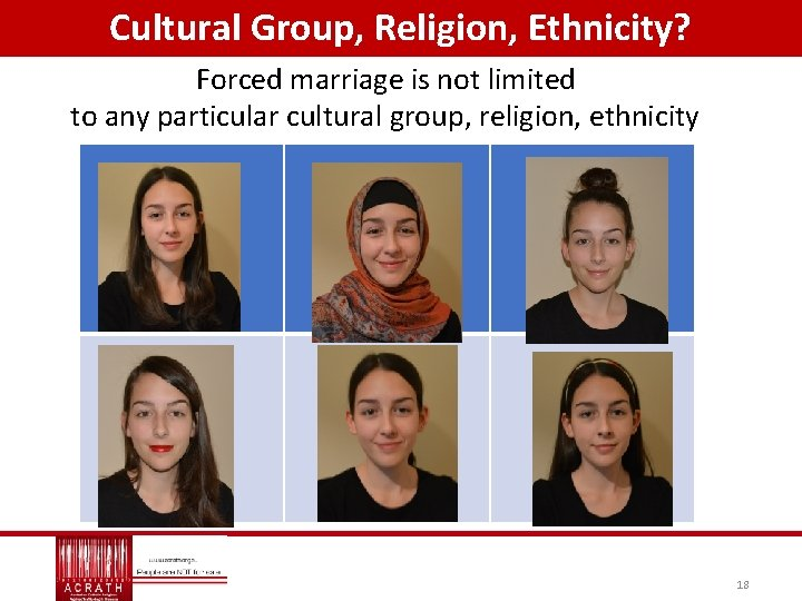 Cultural Group, Religion, Ethnicity? Forced marriage is not limited to any particular cultural group,