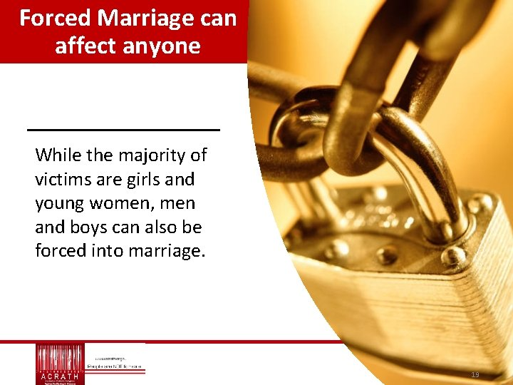 Forced Marriage can affect anyone While the majority of victims are girls and young