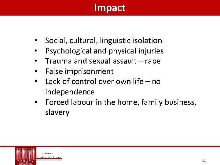 Impact Social, cultural, linguistic isolation Psychological and physical injuries Trauma and sexual assault –