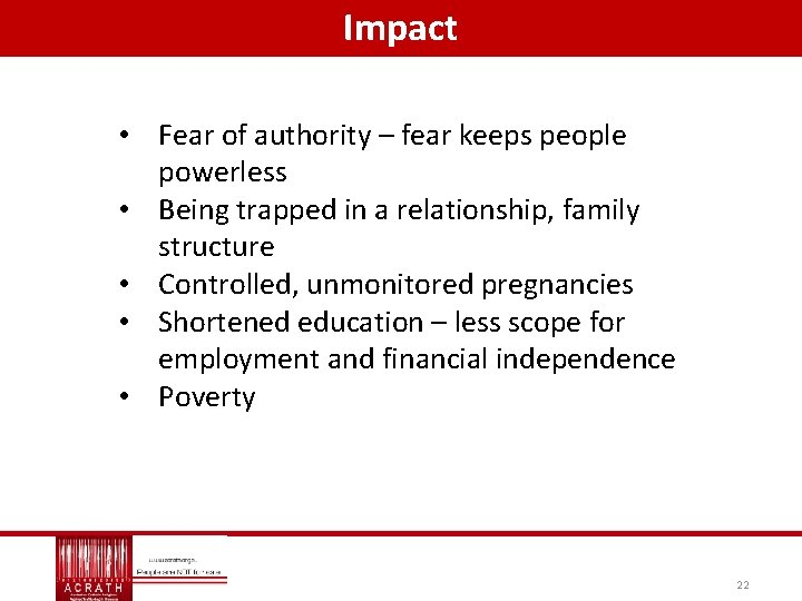 Impact • Fear of authority – fear keeps people powerless • Being trapped in