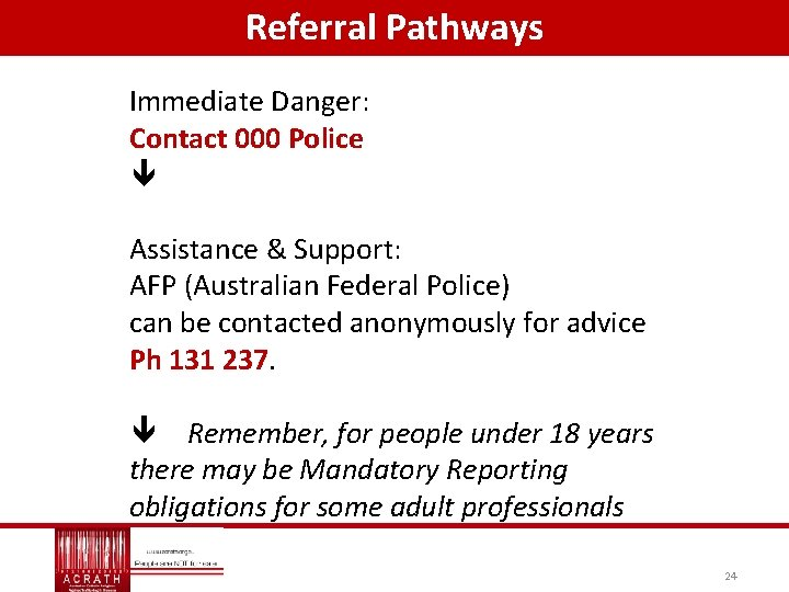 Referral Pathways Immediate Danger: Contact 000 Police Assistance & Support: AFP (Australian Federal Police)