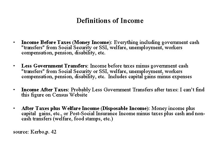 """Definitions of Income • Income Before Taxes (Money Income): Everything including government cash """"transfers"""""""
