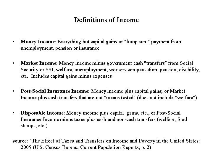 """Definitions of Income • Money Income: Everything but capital gains or """"lump sum"""" payment"""