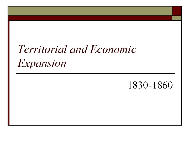 Territorial and Economic Expansion 1830 -1860