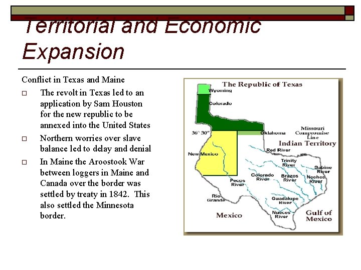 Territorial and Economic Expansion Conflict in Texas and Maine o The revolt in Texas