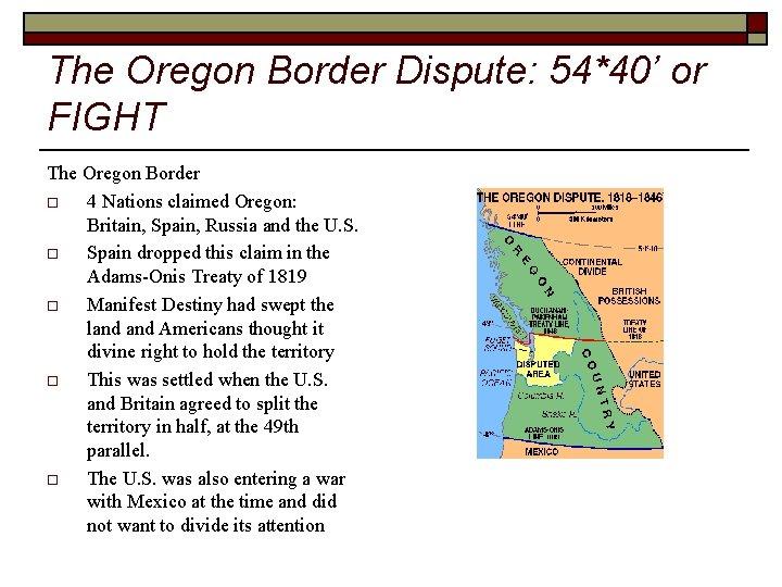 The Oregon Border Dispute: 54*40' or FIGHT The Oregon Border o 4 Nations claimed