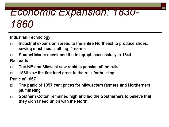 Economic Expansion: 18301860 Industrial Technology o Industrial expansion spread to the entire Northeast to