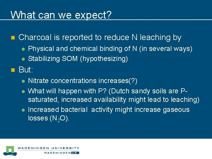 What can we expect? n Charcoal is reported to reduce N leaching by l