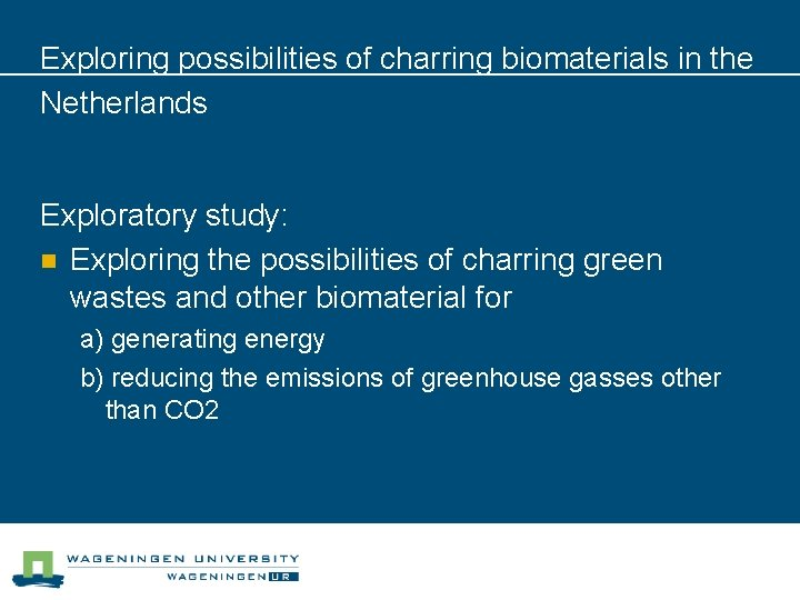 Exploring possibilities of charring biomaterials in the Netherlands Exploratory study: n Exploring the possibilities