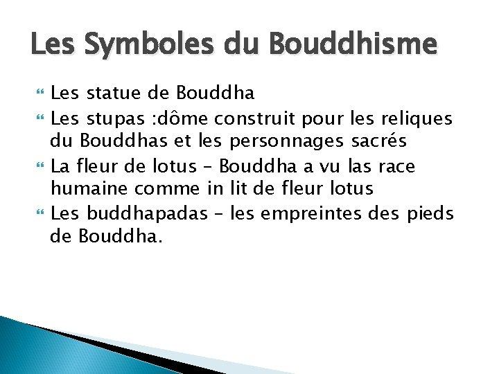 Les Symboles du Bouddhisme Les statue de Bouddha Les stupas : dôme construit pour