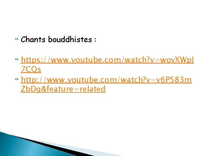 Chants bouddhistes : https: //www. youtube. com/watch? v=wov. XWp. I 7 CQs http: