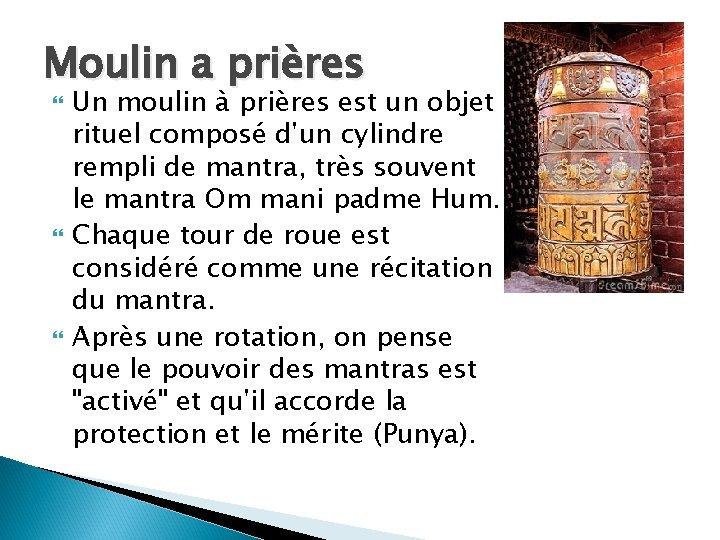 Moulin a prières Un moulin à prières est un objet rituel composé d'un cylindre