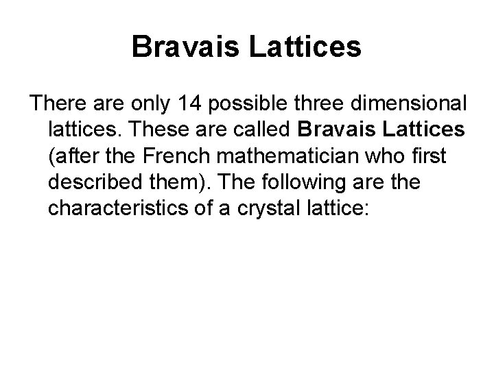 Bravais Lattices There are only 14 possible three dimensional lattices. These are called Bravais