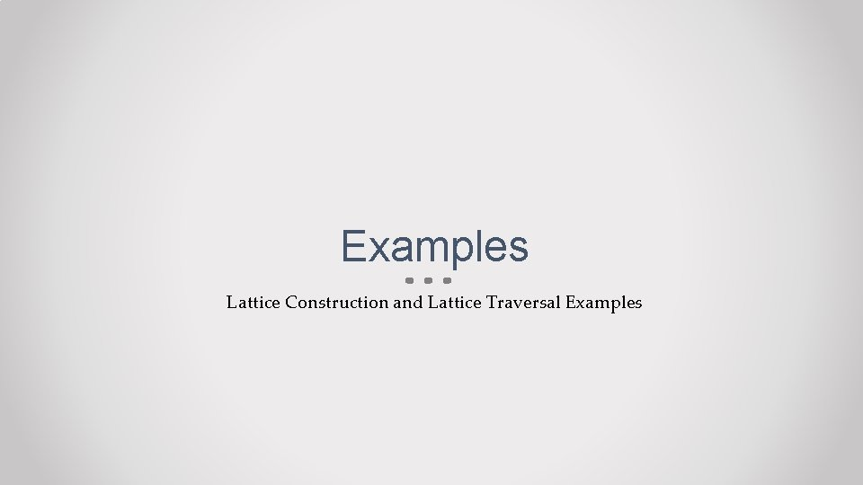 Examples Lattice Construction and Lattice Traversal Examples