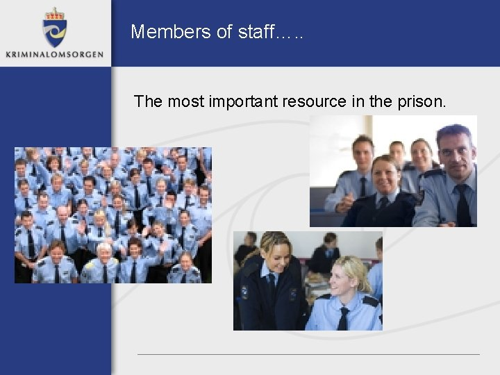 Members of staff…. . The most important resource in the prison.
