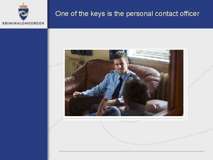 One of the keys is the personal contact officer