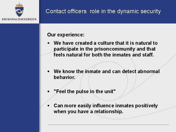 Contact officers role in the dynamic security Our experience: § We have created a