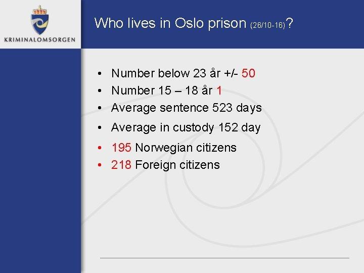 Who lives in Oslo prison (26/10 -16)? • Number below 23 år +/- 50