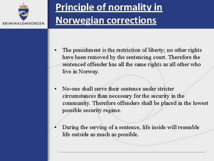 Principle of normality in Norwegian corrections • The punishment is the restriction of liberty;