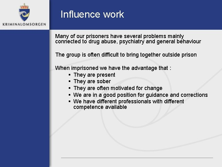 Influence work Many of our prisoners have several problems mainly connected to drug abuse,