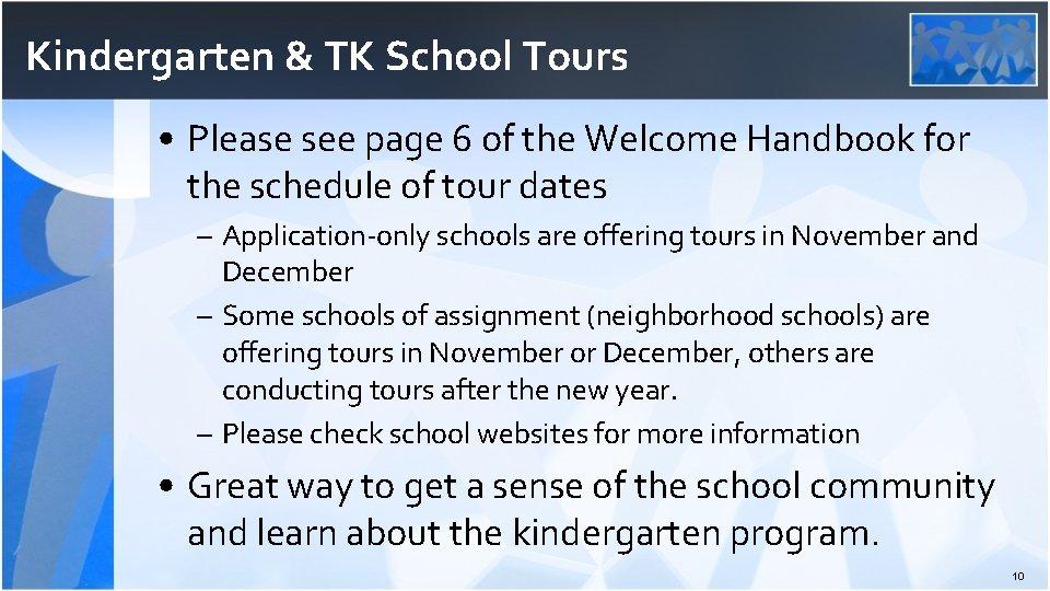 Kindergarten & TK School Tours • Please see page 6 of the Welcome Handbook