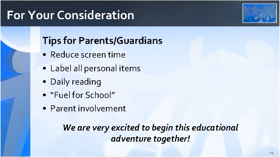 For Your Consideration Tips for Parents/Guardians • • • Reduce screen time Label all