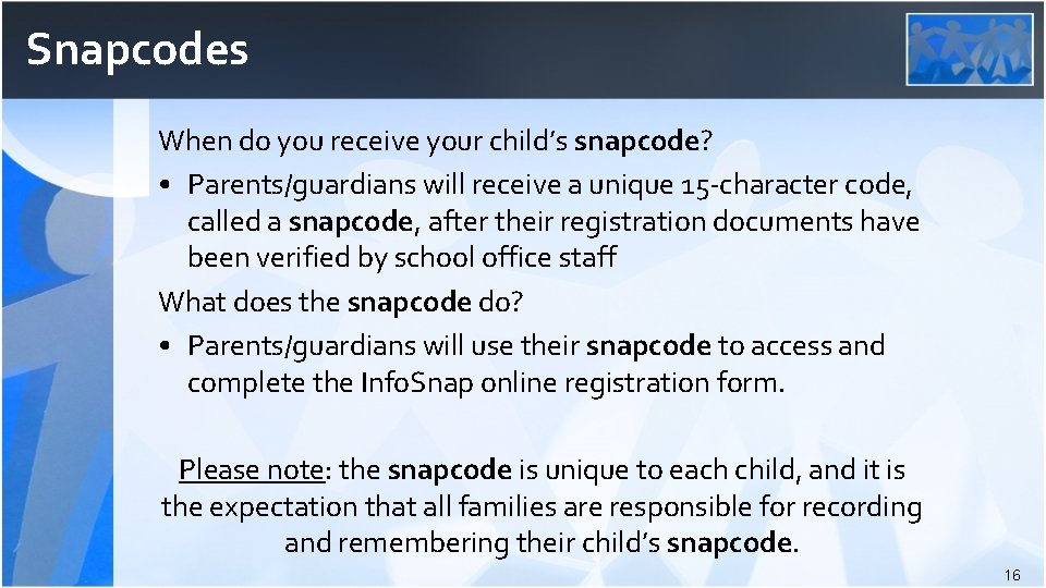 Snapcodes When do you receive your child's snapcode? • Parents/guardians will receive a unique