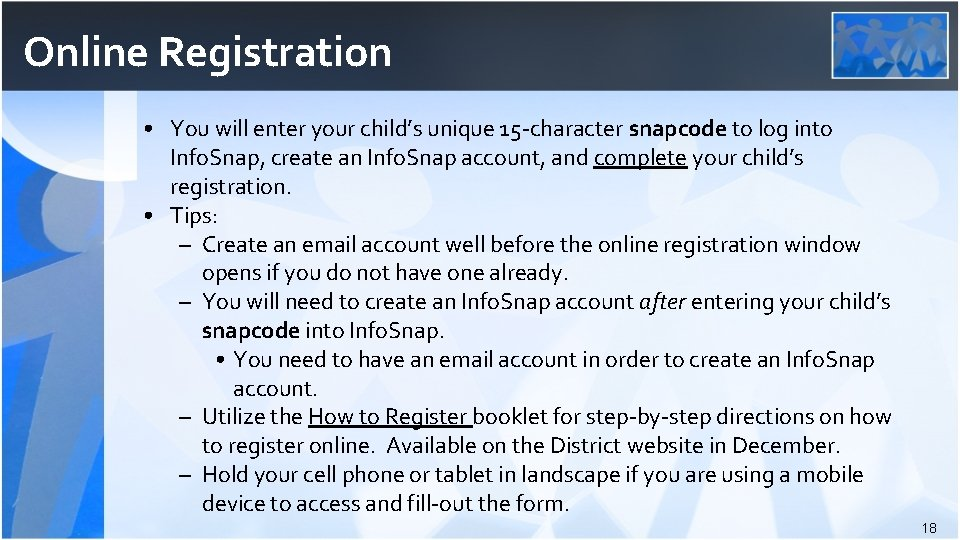 Online Registration • You will enter your child's unique 15 -character snapcode to log