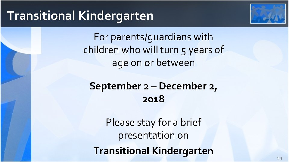 Transitional Kindergarten For parents/guardians with children who will turn 5 years of age on