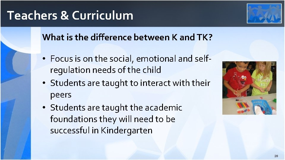 Teachers & Curriculum What is the difference between K and TK? • Focus is