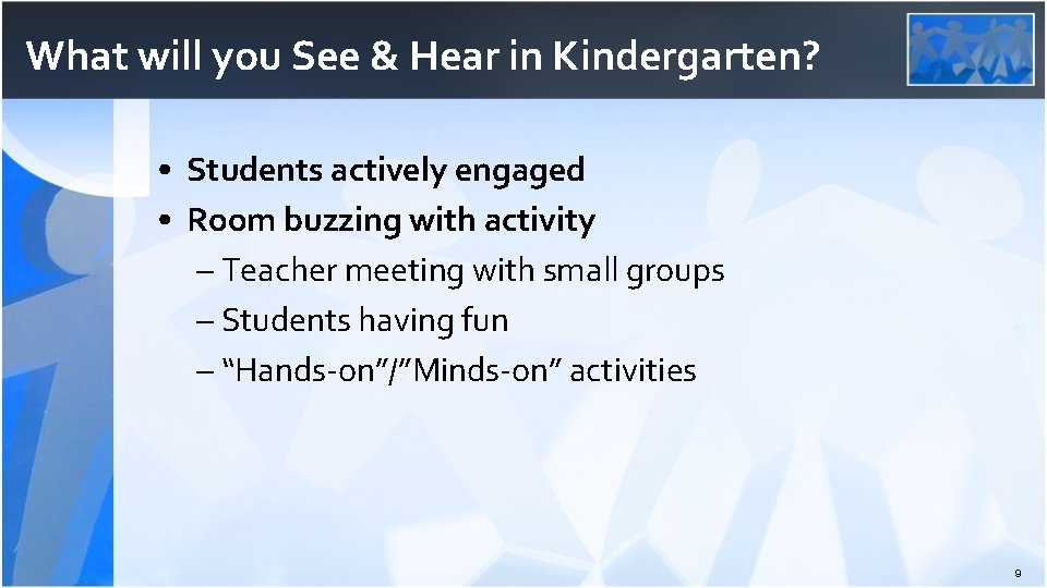 What will you See & Hear in Kindergarten? • Students actively engaged • Room