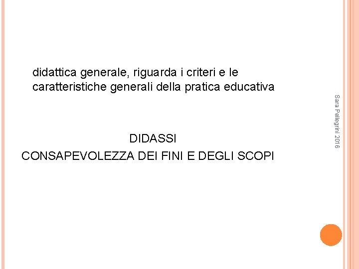 didattica generale, riguarda i criteri e le caratteristiche generali della pratica educativa Sara Pellegrini