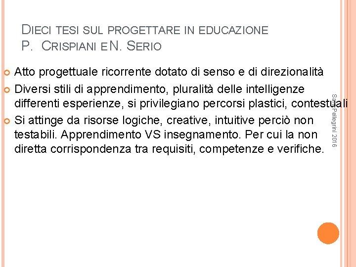 DIECI TESI SUL PROGETTARE IN EDUCAZIONE P. CRISPIANI E N. SERIO Atto progettuale ricorrente
