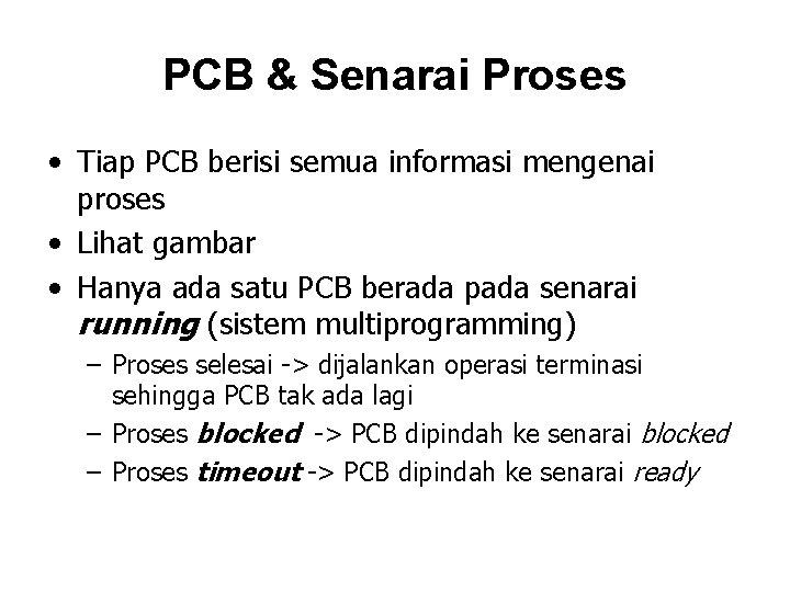 PCB & Senarai Proses • Tiap PCB berisi semua informasi mengenai proses • Lihat