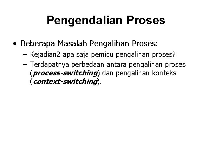 Pengendalian Proses • Beberapa Masalah Pengalihan Proses: – Kejadian 2 apa saja pemicu pengalihan
