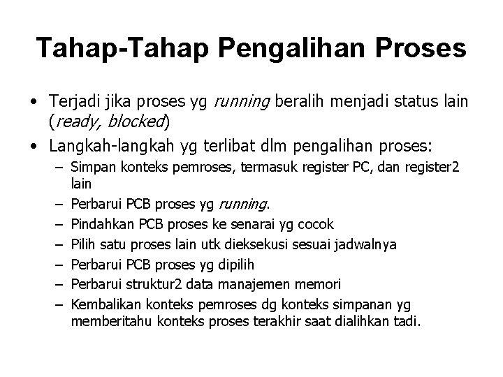 Tahap-Tahap Pengalihan Proses • Terjadi jika proses yg running beralih menjadi status lain (ready,