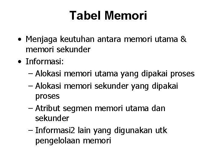 Tabel Memori • Menjaga keutuhan antara memori utama & memori sekunder • Informasi: –