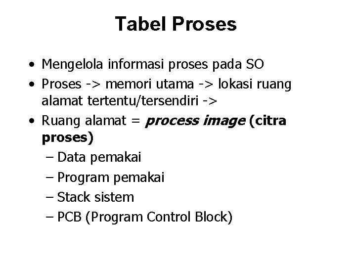 Tabel Proses • Mengelola informasi proses pada SO • Proses -> memori utama ->