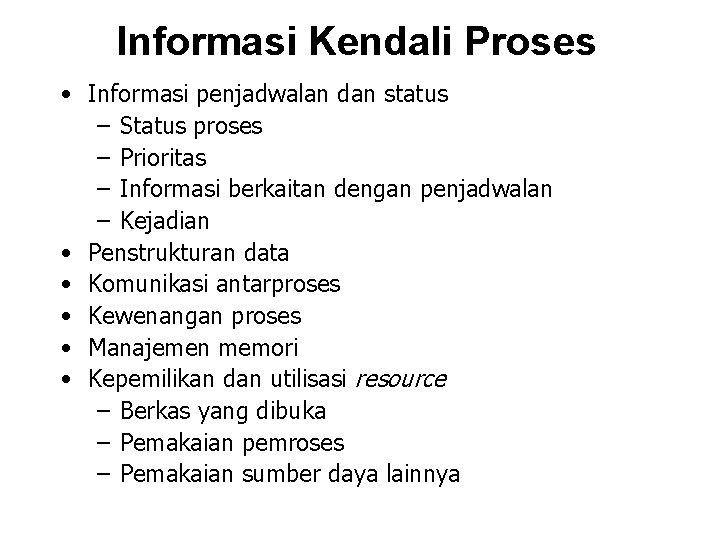 Informasi Kendali Proses • Informasi penjadwalan dan status – Status proses – Prioritas –