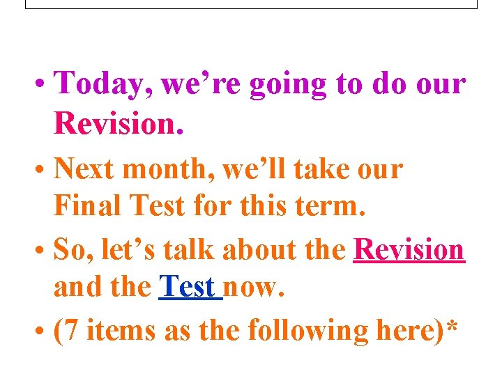 • Today, we're going to do our Revision. • Next month, we'll take