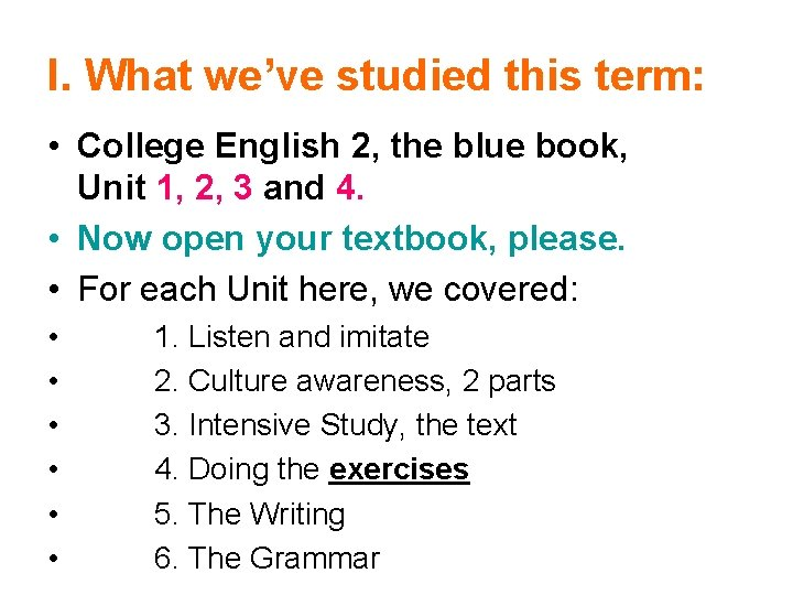 I. What we've studied this term: • College English 2, the blue book, Unit