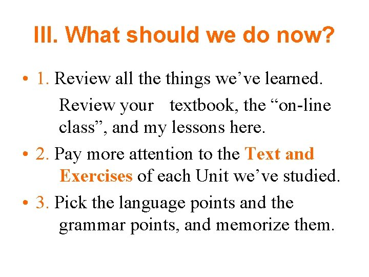 III. What should we do now? • 1. Review all the things we've learned.