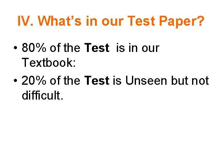 IV. What's in our Test Paper? • 80% of the Test is in our