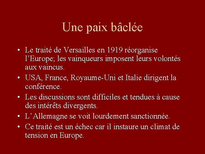 Une paix bâclée • Le traité de Versailles en 1919 réorganise l'Europe; les vainqueurs