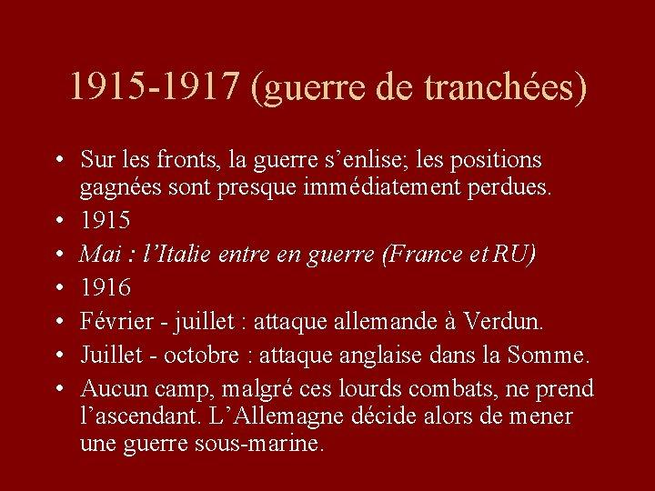 1915 -1917 (guerre de tranchées) • Sur les fronts, la guerre s'enlise; les positions