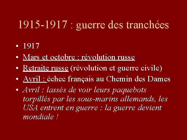 1915 -1917 : guerre des tranchées • • • 1917 Mars et octobre :