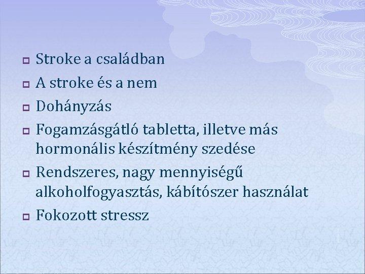 p p p Stroke a családban A stroke és a nem Dohányzás Fogamzásgátló tabletta,
